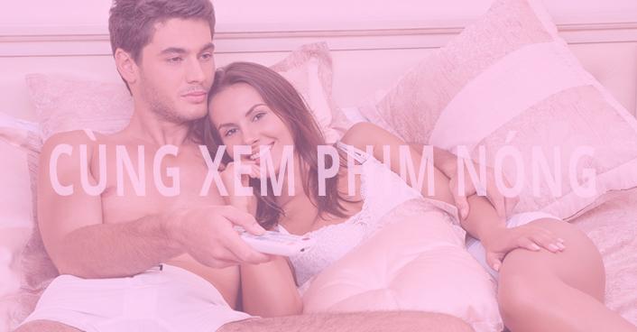 Xem phim sex với bạn trai bạn gái